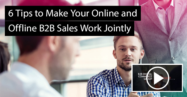 6 Tips to Make Your Online and Offline B2B Sales Work Jointly