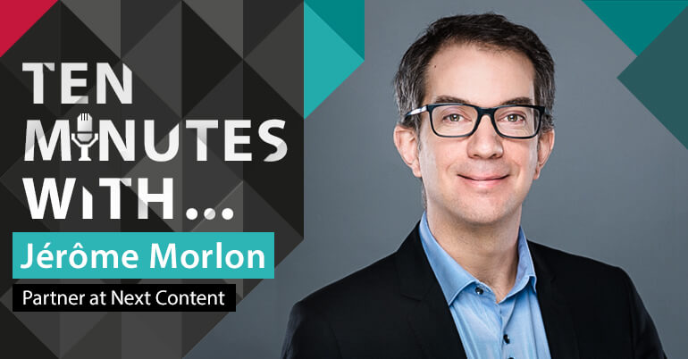 10 minutes with Jérôme Morlon, partner at Next Content
