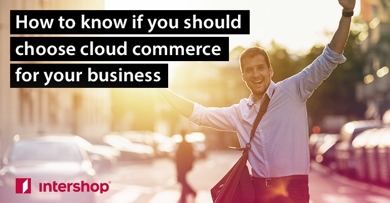 How to know if you should choose Cloud Commerce for your business