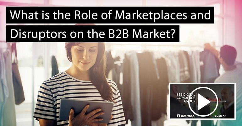 What is the Role of Marketplaces and Disruptors on the B2B Market?