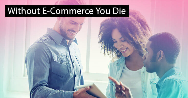 Without E-Commerce You Die
